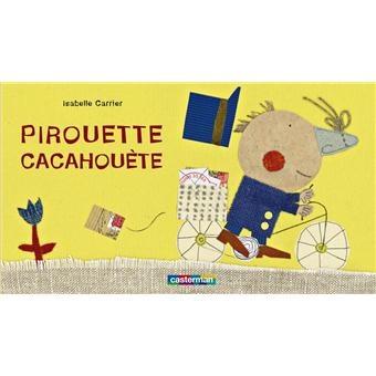 Pirouette cacahuette - cartonné - Isabelle Carrier