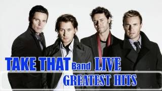 Best Songs Of Take That || Take That Greatest Hits Playlist || Take That Live Album  Best Songs Of Take That || Take That Greatest Hits Playlist || Take That Live Album