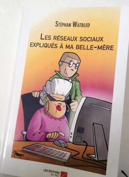 Livre écrit par #StephanWatbled : Les réseaux sociaux expliqués à a ma belle-mère