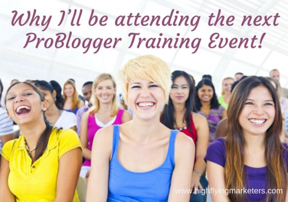 Why I'll be attending the next ProBlogger Training Event!