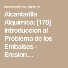 Alcantarilla Alquimica: [178] Introduccion al Problema de los Embalses - Erosion…