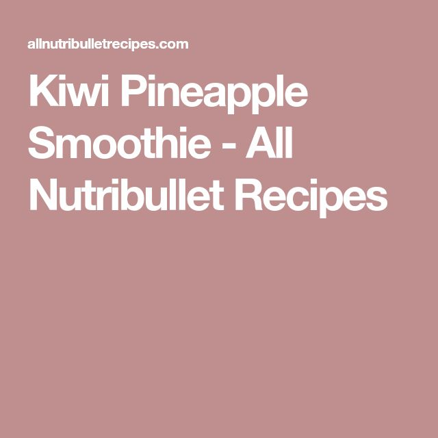 Kiwi Pineapple Smoothie - All Nutribullet Recipes