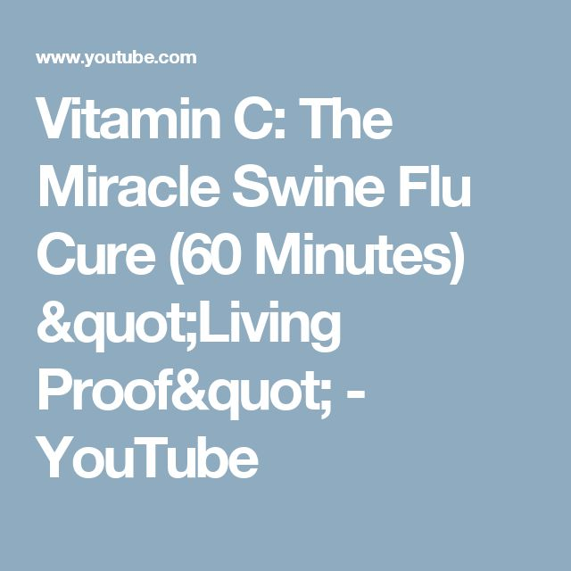"Vitamin C: The Miracle Swine Flu Cure (60 Minutes) ""Living Proof"" - YouTube"