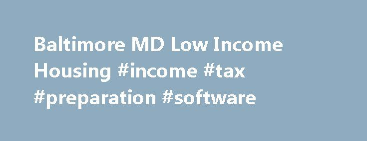 Baltimore MD Low Income Housing #income #tax #preparation #software http://incom.remmont.com/baltimore-md-low-income-housing-income-tax-preparation-software/  #low income based housing # Baltimore, MD Low Income Housing Baltimore, MD Low Income Housing Find low income apartments in Baltimore, Maryland along with non profit organizations that help with low income housing needs. We have listed the low income / affordable apartments in Baltimore, MD. Properties include HUD low income housing…