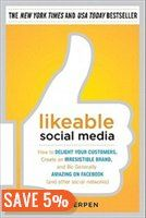 Likeable Social Media: How to Delight Your Customers, Create an Irresistible Brand, and Be Generally Amazing on Facebook (& Other Social...