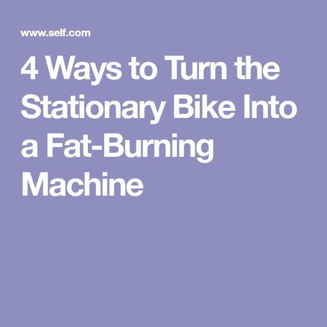 4 Ways to Turn the Stationary Bike Into a Fat-Burning Machine