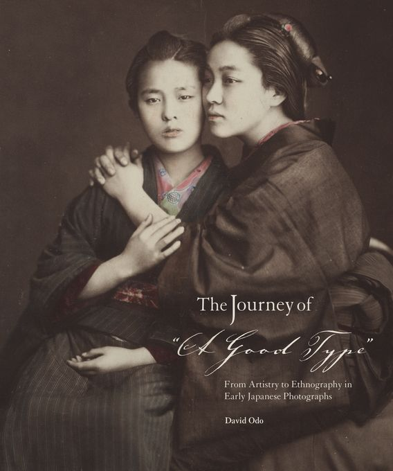 """""""The journey of """"A good type"""" : from artistry to ethnography in early Japanese photographs"""" David Odo (Harvard University Press, 2015)"""
