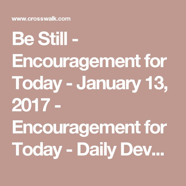 Be Still - Encouragement for Today - January 13, 2017 - Encouragement for Today - Daily Devotional