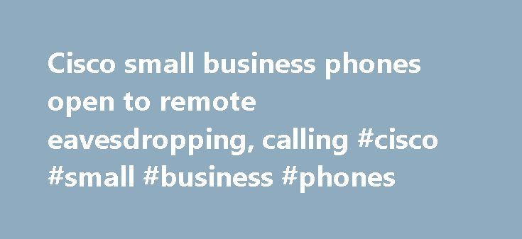 Cisco small business phones open to remote eavesdropping, calling #cisco #small #business #phones http://kentucky.nef2.com/cisco-small-business-phones-open-to-remote-eavesdropping-calling-cisco-small-business-phones/  # Cisco small business phones open to remote eavesdropping, calling You don't need to be the NSA to tap calls on Cisco's SPA 300 and 500 IP phones: An authentication flaw allows potential attackers to do that by default. An unpatched vulnerability in the firmware of the SPA 300…