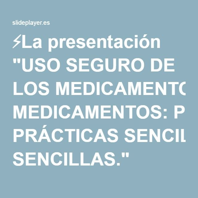 """⚡La presentación """"USO SEGURO DE LOS MEDICAMENTOS: PRÁCTICAS SENCILLAS."""""""