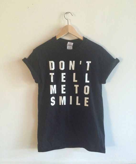 Don't tell me to smile.