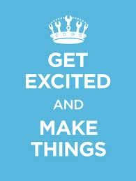 get excited and make things: Inspiration, Crafts Ideas Diy, Quotes, Crafty, Keep Calm Posters, Keepcalm, Excited, Things, Fun Crafts