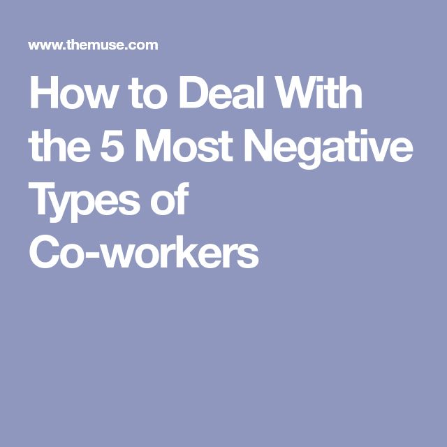 How to Deal With the 5 Most Negative Types of Co-workers