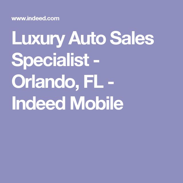 Luxury Auto Sales Specialist - Orlando, FL - Indeed Mobile