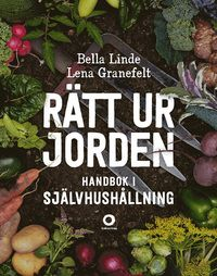 Rätt ur jorden : handbok i självhushållning - Bella Linde, Lena Granefelt - Bok (9789170377570) | Bokus bokhandel