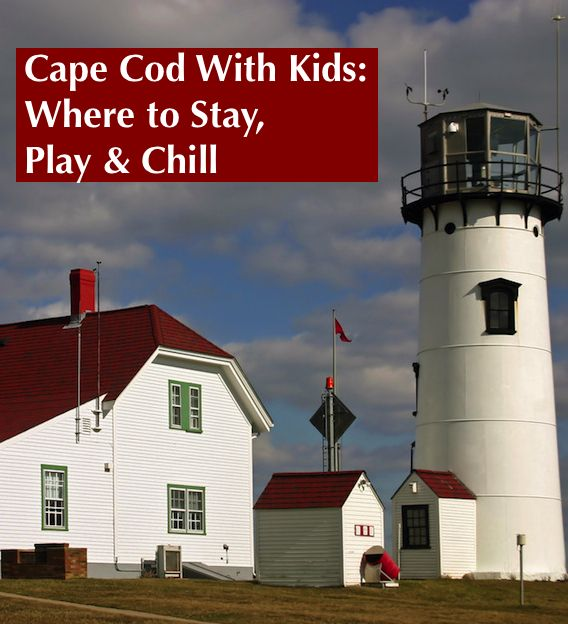 Cape Cod With Kids: Where To Stay, Play And Chill