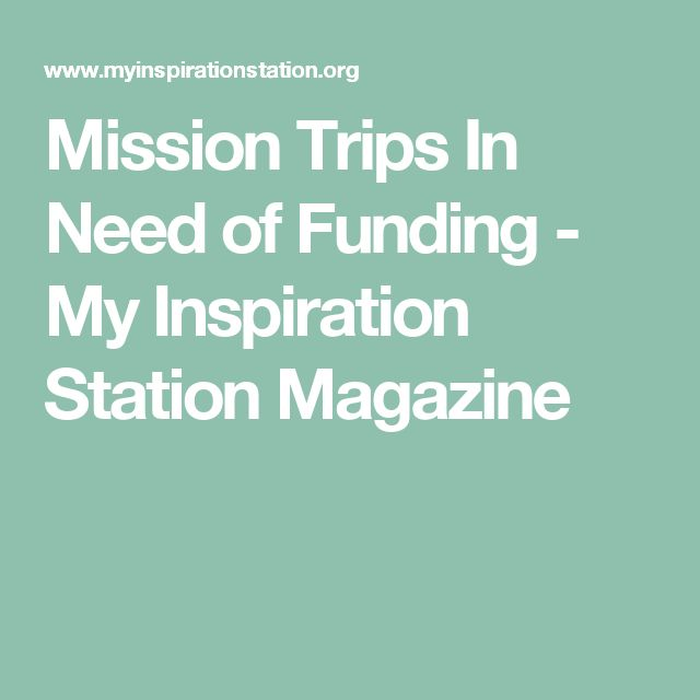 Mission Trips In Need of Funding - My Inspiration Station Magazine