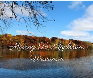 Moving To Appleton, Wisconsin