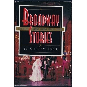 Broadway Stories: A Backstage Journey Through Musical Theatre by Marty Bell