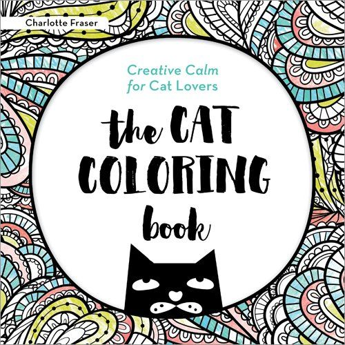 The Cat Coloring Book Creative Calm For Lovers Adult Books By