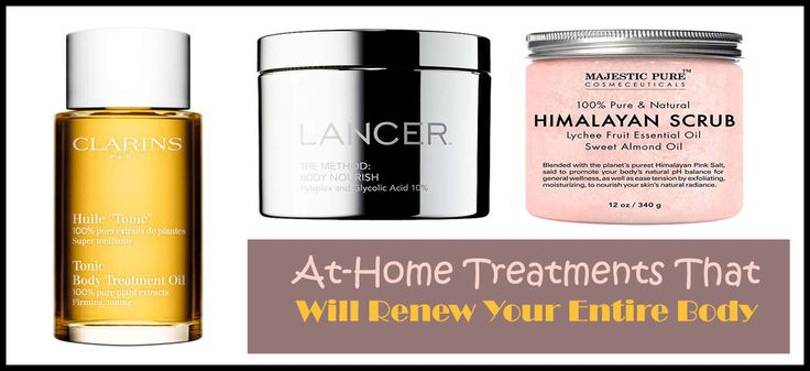 At-Home Treatments That Will Renew Your Entire Body