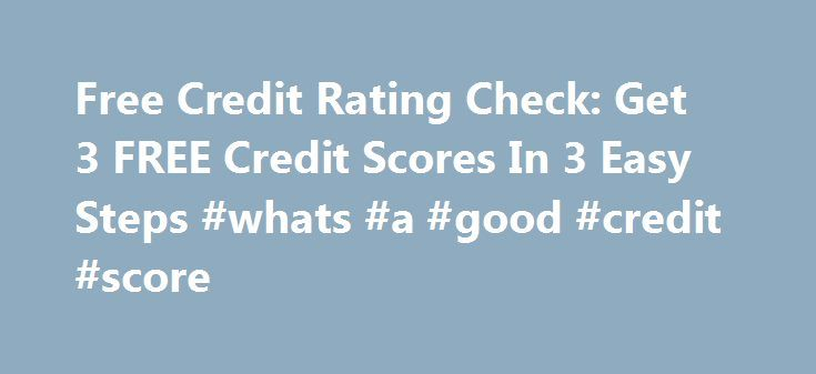 Free Credit Rating Check: Get 3 FREE Credit Scores In 3 Easy Steps #whats #a #good #credit #score http://credit-loan.remmont.com/free-credit-rating-check-get-3-free-credit-scores-in-3-easy-steps-whats-a-good-credit-score/  #credit rating check free # free credit rating check Free credit rating check Your needs should be your number one priority, because these are important for survival. free credit rating check Free credit counseling firm sign a loan taker that how can he choose the right…