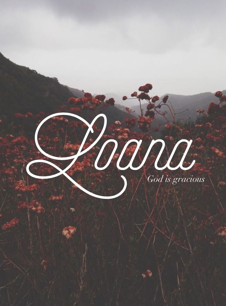 Loana, Meaning: Good light, God is good, French name Romanian name