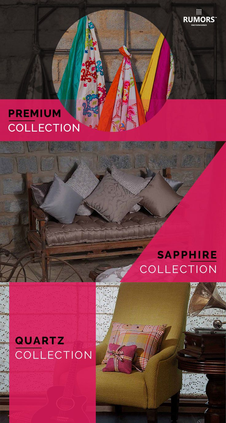 RUMORS Fine Furnishings COLLECTIONS:-  #Premium Collection - is an embodiment of #traditional elegance bringing a myriad of color and #texture palettes in #furnishings alluring you to find a place for these fine #fabrics in your #homes. Sapphire #Collection - is the manifestation of your cultured and contemporary aesthetic assembling a multitude of fabric #designs that encapsulate your ideology. Our website : http://www.rumorsindia.in/