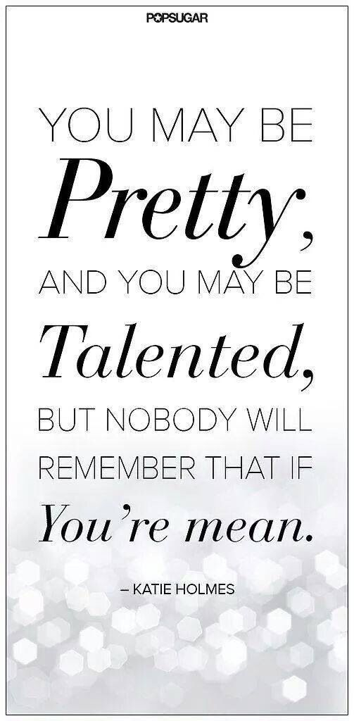 Thats all to you peolpe who be mean to other people. Read this quote you will get a lot from it; you will turn out to be better.
