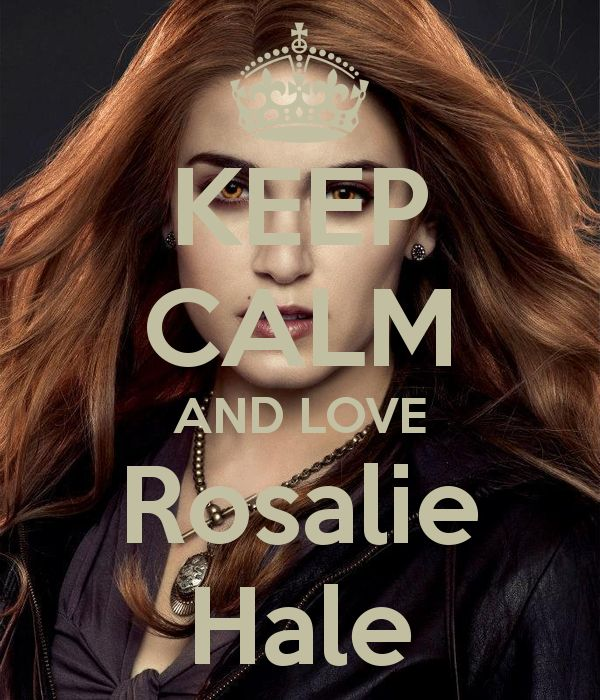 Keep calm and love Rosalie Hale