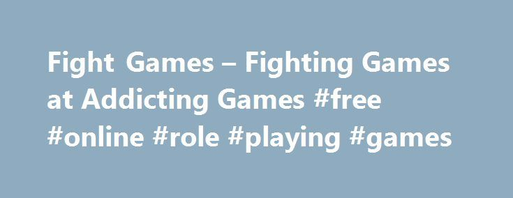 Fight Games – Fighting Games at Addicting Games #free #online #role #playing #games http://game.remmont.com/fight-games-fighting-games-at-addicting-games-free-online-role-playing-games/  Fight Games Pull No Punches on AddictingGames Get ready to throw down as you turn on action-packed fight games on AddictingGames! Browse our library for the latest titles and all-time classics like ThingThingArena2, Rage of the Dragon 2, Achilles, Electric Man 2, Bullet Time Fighting, Orc Assault, and…