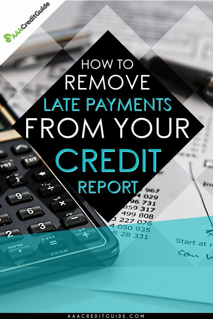 4 Ways to Get Late Payments Removed from Your Credit Report | Tips