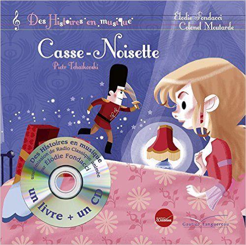 Amazon.fr - Histoires en musique - Casse-Noisette - Elodie Fondacci, Colonel Moutarde - Livres