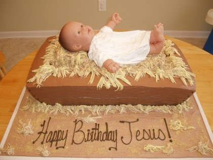 Happy Birthday Jesus. (The concept was ok, but I'm not sure about the execution of a plastic doll on a hay cake)