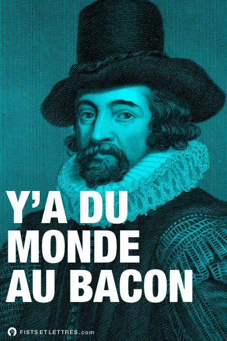 des fists et des lettres / Francis Bacon, scientifique et philosophe anglais