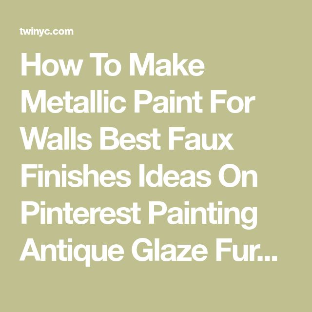 How To Make Metallic Paint For Walls Best Faux Finishes Ideas On Pinterest Painting Antique Glaze Furniture Finish Mettal Sheet Metal Wall Panels Skip - Using Glaze Over Chalk Paint | twinyc.com
