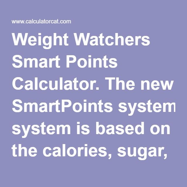 Weight Watchers Smart Points Calculator. The new SmartPoints system is based on the calories, sugar, saturated fat, and protein contained in the food. Fruits and most vegetable are still zero-point foods. The nutrients from fruits and veggies are only factored in if they are mixed with other food.
