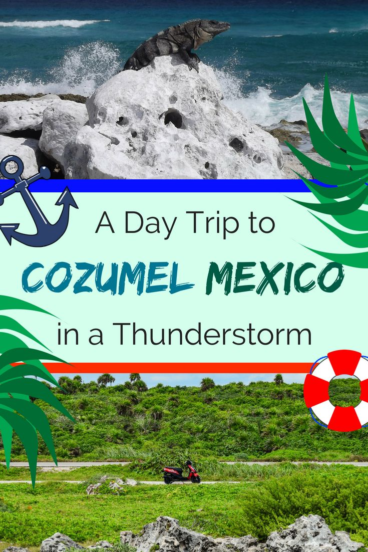 A Day Trip To Cozumel Mexico In A Thunderstorm Cozumel Mexico