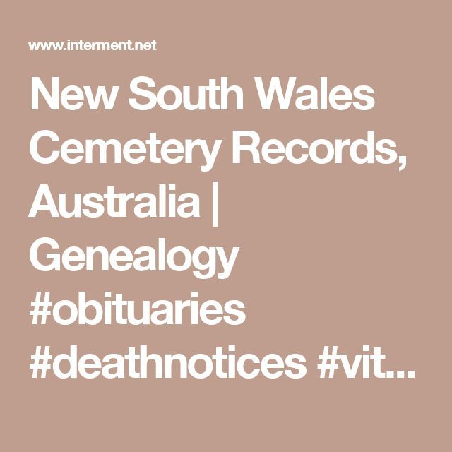 New South Wales Cemetery Records, Australia | Genealogy #obituaries #deathnotices #vitalrecords  #cemeteryrecords #genealogy #genealogist #freegenealogysites