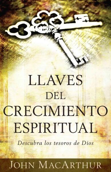 Llaves del crecimiento espiritual / Keys to Spiritual Growth: Descubra los tesoros de Dios / Discover the Treasur...