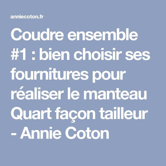 Coudre ensemble #1 : bien choisir ses fournitures pour réaliser le manteau Quart façon tailleur - Annie Coton
