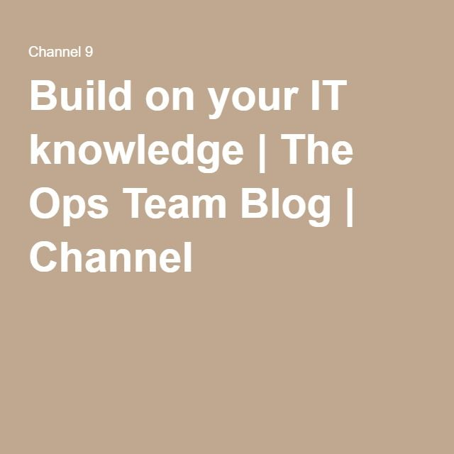 Build on your IT knowledge | The Ops Team Blog | Channel 9