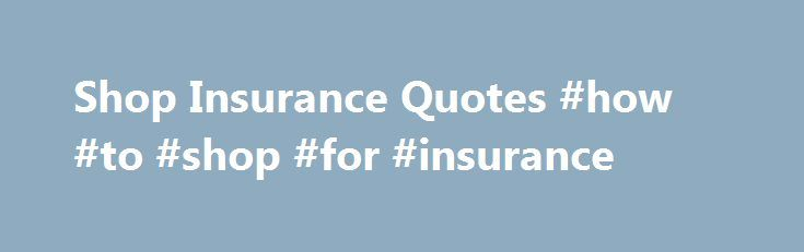 Shop Insurance Quotes #how #to #shop #for #insurance http://alabama.remmont.com/shop-insurance-quotes-how-to-shop-for-insurance/  # Shop Insurance Our shop insurance policies can provide a range of features including: Stock and contents You can include your shelves, racking, till systems, stock and high risk goods like alcohol and tobacco within your shop's contents insurance. If you'd like to add cover for frozen stock, cover for seasonal increases in stock or cover for stock in transit…