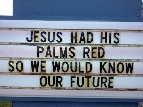Funny Church Sign: Jesus had his palms red so we would know our future