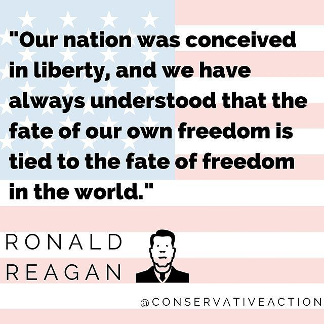 """"""" Our nation was conceived in liberty and we have always understood that the fate of our own freedom is tied to the fate of freedom in the world. The flourishing of liberty democracy and constitutional government is the goal of this administration as it is the greatest wish of Americans and that Americans have for all peoples of the world. We pray that we'll all come to enjoy what we consider our greatest treasurefreedom."""" - Ronald Reagan"""