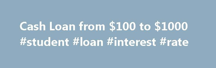 """Cash Loan from $100 to $1000 #student #loan #interest #rate http://remmont.com/cash-loan-from-100-to-1000-student-loan-interest-rate/  #cash loan # Multiple national Lenders How Does the Cash Advance Process Work? When you are in need of cash in between paydays, all you have to do is apply for a cash advance. Also known as a payday loan or short-term loan, these cash advances usually range from $100-$1,000 USD. We play the role of """"match-maker"""" by matching you with Lenders. Approval is…"""