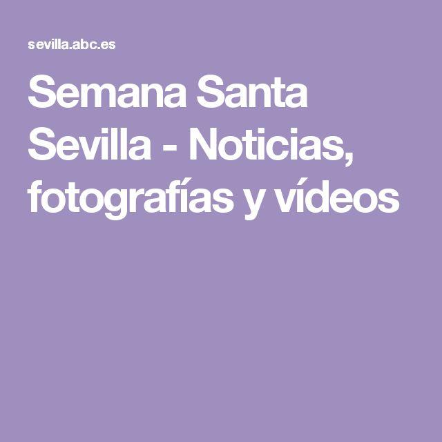 Semana Santa Sevilla - Noticias, fotografías y vídeos
