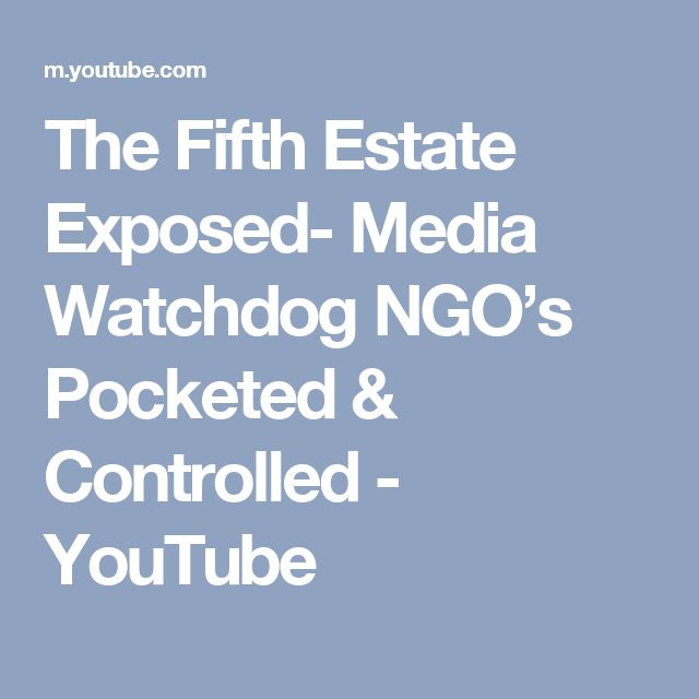 The Fifth Estate Exposed- Media Watchdog NGO's Pocketed & Controlled - YouTube