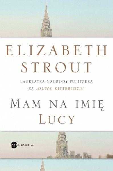 Najnowsza, doskonała powieść jednej z najważniejszych pisarek ostatnich lat, nagrodzonej Pulitzerem autorki powieści Olive Kitteridge, przeniesionej na ekran w serialu HBO.  Powieść zachwycająco prosta i powściągliwa... Rzeczy, o których tr...