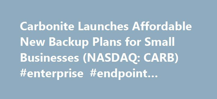 Carbonite Launches Affordable New Backup Plans for Small Businesses (NASDAQ: CARB) #enterprise #endpoint #backup http://usa.remmont.com/carbonite-launches-affordable-new-backup-plans-for-small-businesses-nasdaq-carb-enterprise-endpoint-backup/  # Carbonite Launches Affordable New Backup Plans for Small Businesses BOSTON, Jan. 9, 2014 (GLOBE NEWSWIRE) — Carbonite. Inc. (Nasdaq:CARB), a leading provider of backup and recovery solutions, today announced new comprehensive data protection plans…